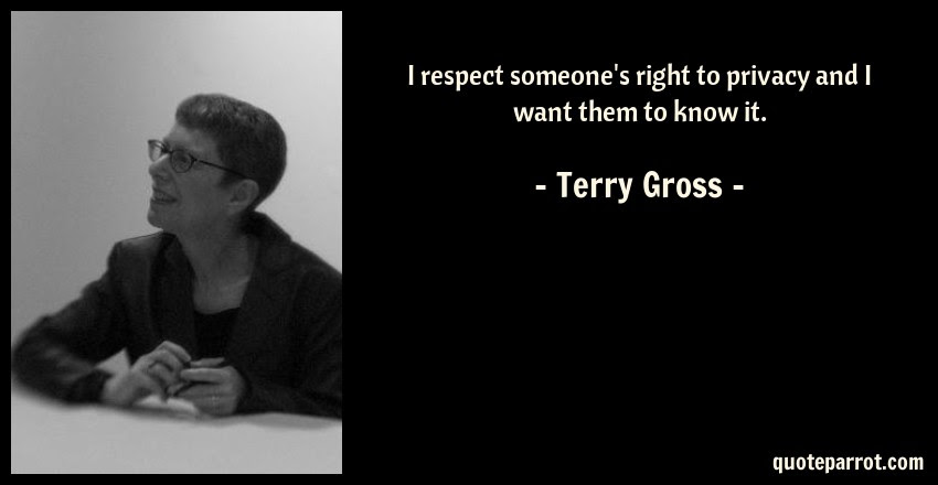 I Respect Someones Right To Privacy And I Want Them To By Terry