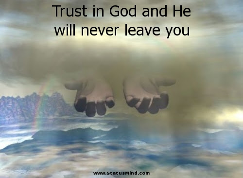 Trust In God And He Will Never Leave You Statusmindcom