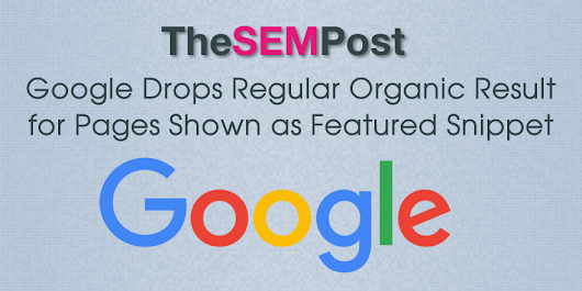 Google Drops Regular Organic Result For Pages Shown as Featured Snippet