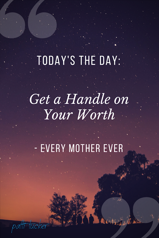 How to Get a Handle on Your Worth - Patti Tucker