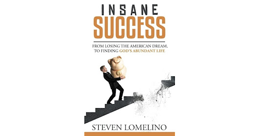 Insane Success: From Losing the American Dream, To Finding God's Abundant Life