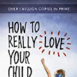 How to Really Love Your Child – Do You Know How? - Once Upon A Mommy