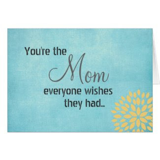 You're the Mom Everyone Wishes Quote Card