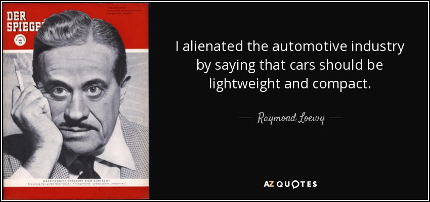 Raymond Loewy quote: I alienated the automotive industry ...