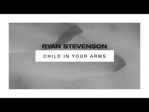 Child In Your Arms Lyrics - Ryan Stevenson