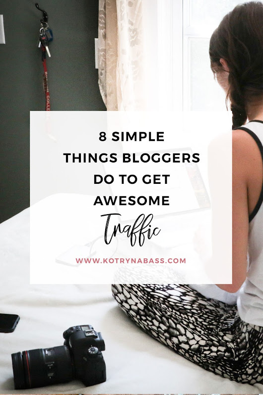 8 Simple Things Bloggers Do To Get Awesome Traffic - Successful Blog Tips & Blogging Strategies | Kotryna Bass