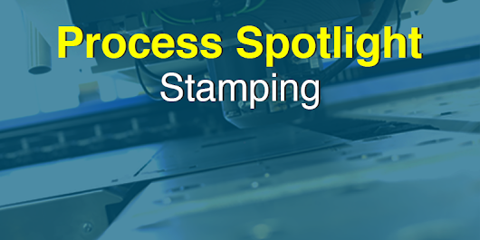Process Spotlight: Stamping