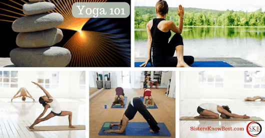 Yoga 101 - A Review by Sisters Know Best on Yoga Styles