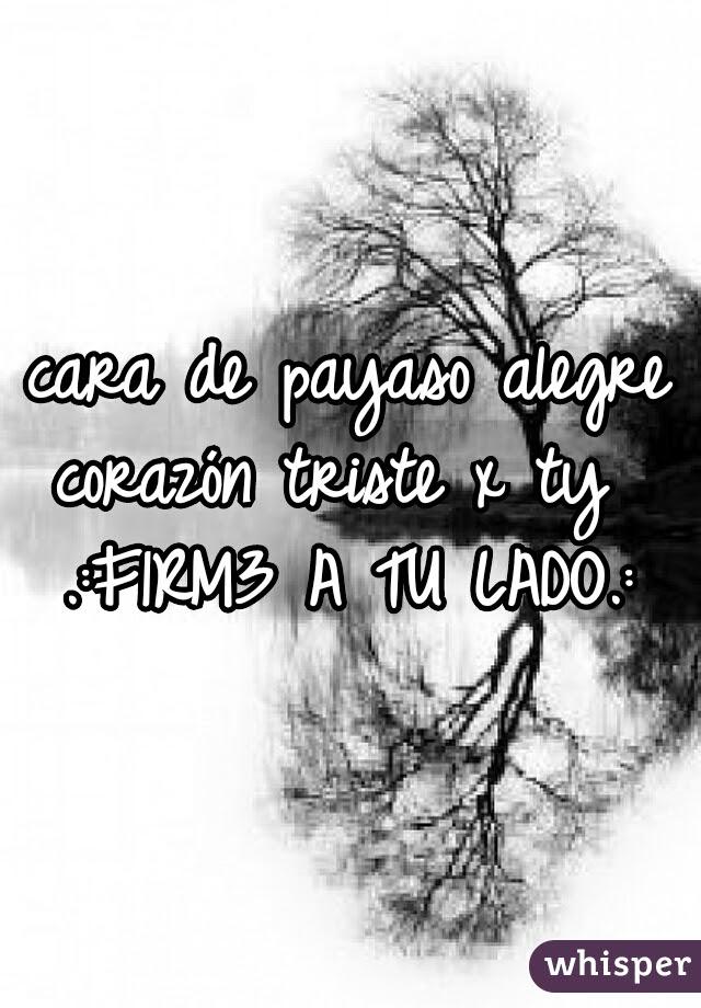 Cara De Payaso Alegre Corazón Triste X Ty F1rm3 A Tu Lado