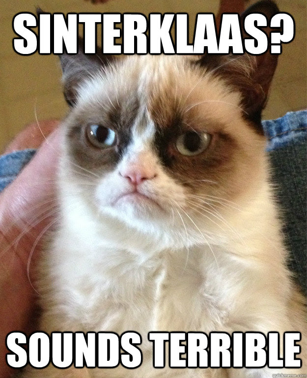 Sinterklaas? Sounds Terrible - Sinterklaas? Sounds Terrible  Grumpy Cat