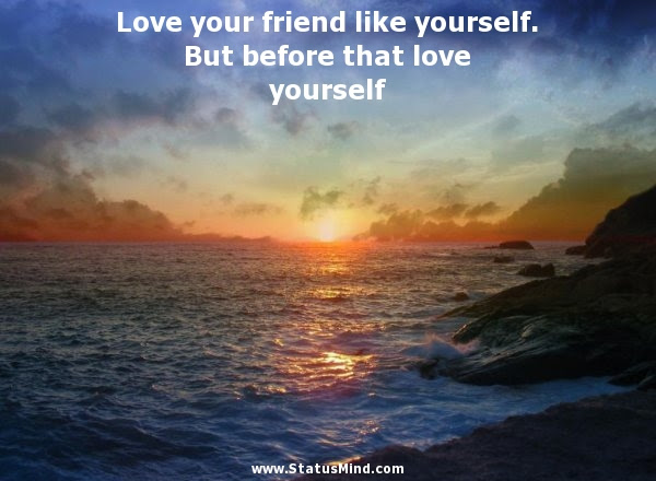 Love Your Friend Like Yourself But Before That Statusmindcom