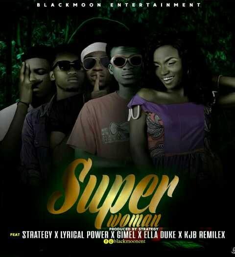 MUSIC: Blackmoon nation - Super Woman ft Strategy, Lyrical Power, Gimel, Ella Duke, KJB Remilex (Mixed by Strategy)