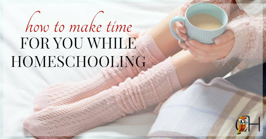 How to Make Time for You While Homeschooling
