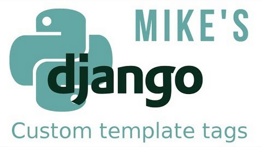 Mike hibbert google python django tutorial custom template tags maxwellsz