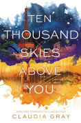Title: Ten Thousand Skies Above You (Firebird Series #2), Author: Claudia Gray