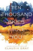 Title: Ten Thousand Skies Above You (Firebird Series #2), Author: Claudia Gray