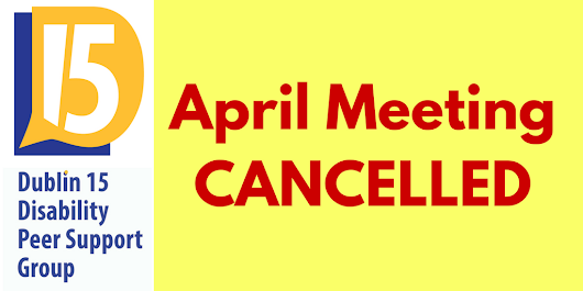 April Meeting Cancelled - BCIL Open Day instead - Dublin 15 Disability Peer Support Group