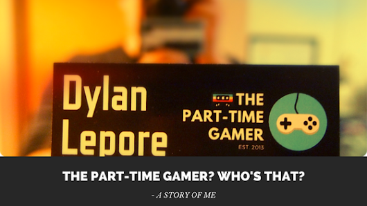 The Part-Time Gamer? Who's that?