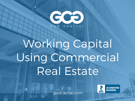 How to Use Business Real Estate to Get Working Capital – GUD Capital