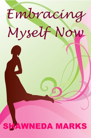 Embracing Myself Now by Shawneda Marks