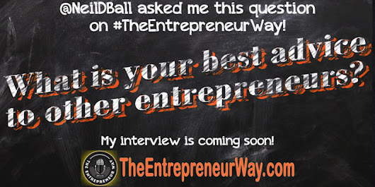 What is your best advice to other entrepreneurs? - The Entrepreneur Way