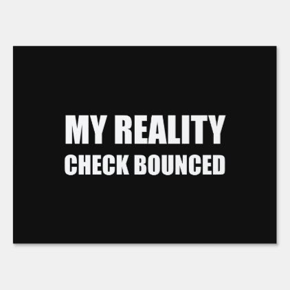 My Reality Check Bounced Sign