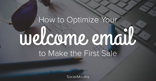 How to Optimize Your Welcome Email to Make the First Sale - socialmouths
