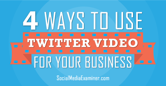 4 Ways to Use Twitter Video for Your Business |