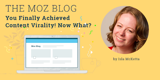 You Finally Achieved Content Virality! Now What?