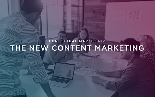 Contextual Marketing: The New Content Marketing