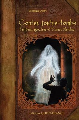 Couverture Contes d'outre-tombe : Fantômes, spectres et dames blanches
