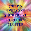 7 TOOLS EVERYONE SHOULD USE TO REDUCE CLUTTER - DETAILS Organizing it All