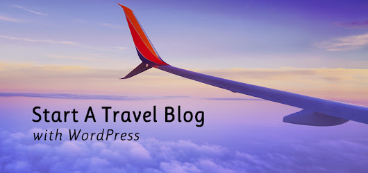 How to Build an Amazing Travel Blog With WordPress - WPExplorer