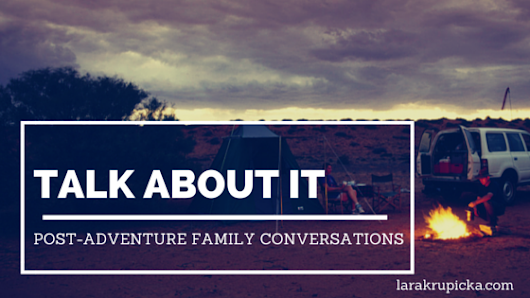 Talk About It: Post-Adventure Family Conversations