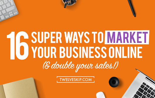 16 Solid Ways To Market Your Business Online (& Double Your Sales)