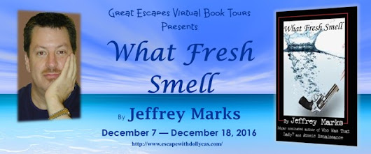 Guest Post / #Giveaway - What Fresh Smell by Jeffrey Marks - Great Escapes Book Tour - Escape With Dollycas Into A Good Book