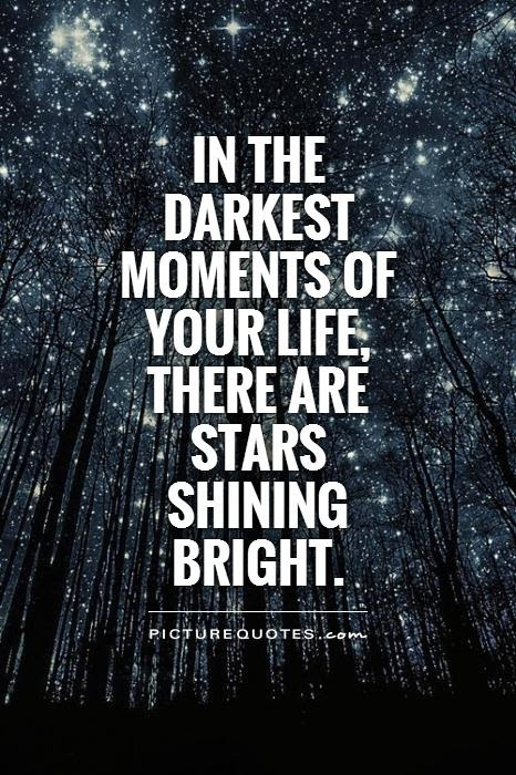 In The Darkest Moments Of Your Life There Are Stars Shining