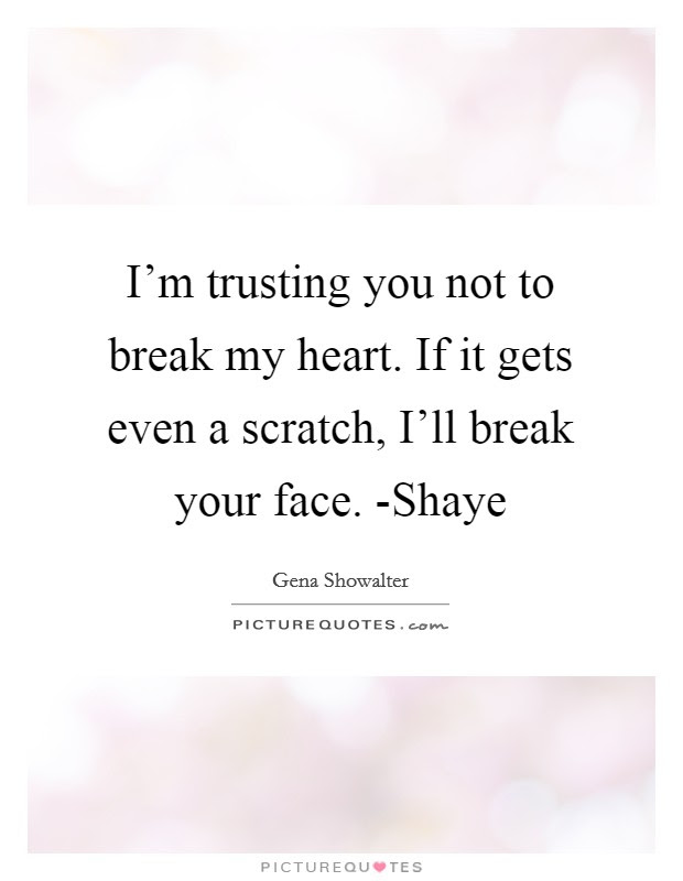 You Break My Heart Quotes Sayings You Break My Heart Picture Quotes