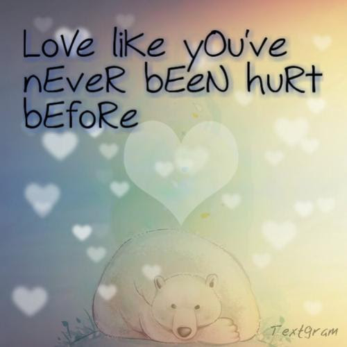 Love Like Youve Never Been Hurt Before