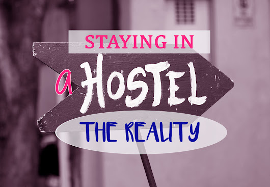 Staying In Hostels - The Reality Check - MissAbroad