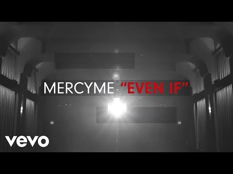 "Inspiration Through the Music. My Sunday Song by MercyMe - ""Even If"""