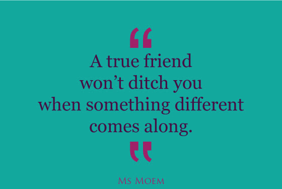 True Friend Wont Ditch You Quote Ms Moem Poems Life Etc