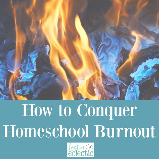 How to Conquer Homeschool Burnout - Lextin Eclectic
