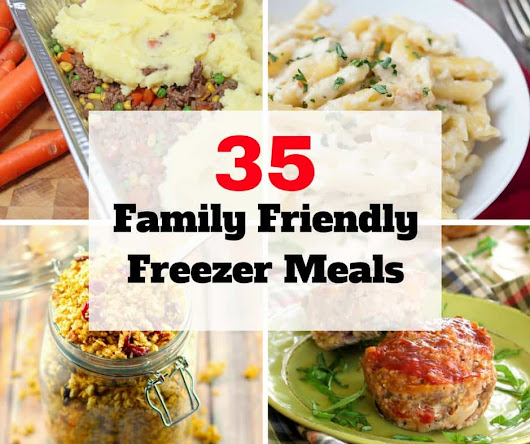 35 Family Friendly Freezer Meals - 365 Days of Easy Recipes