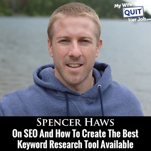 MWQHJ 054: How Spencer Haws Created Long Tail Pro – My Favorite Tool For Keyword Research