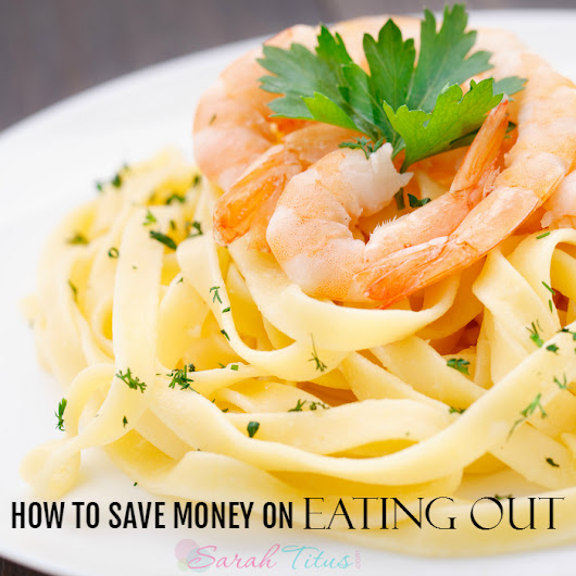 How to Save Money on Eating Out - Sarah Titus