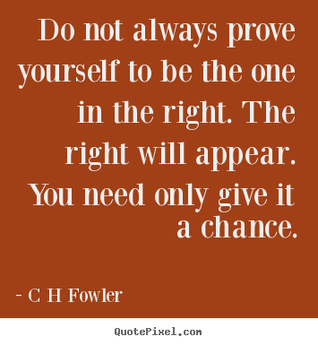Inspirational Quote Do Not Always Prove Yourself To Be The One In