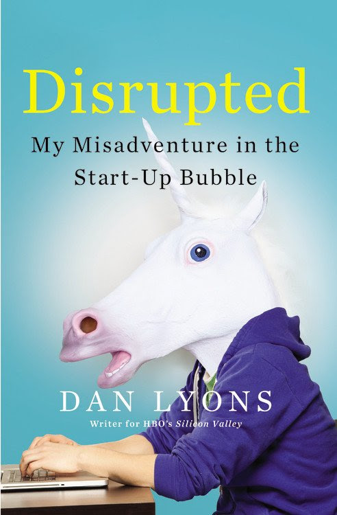 Book Review: Disrupted by Dan Lyons. Spoiler: Read it.