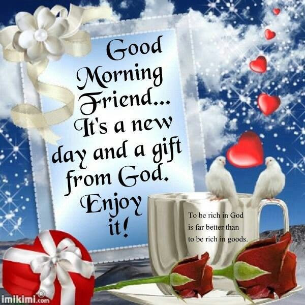 Good Morning Friendits A New Day And A Gift From God Enjoy It