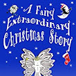 A Fairy Extraordinary Christmas Story - Kindle edition by A.J. York, Gavin Childs. Children Kindle eBooks @ Amazon.com.